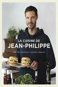 La cuisine de Jean-Philippe ses 100 meilleures recettes véganes