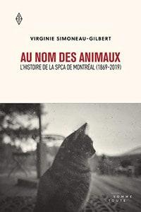 Au nom des animaux Histoire de la SPCA de Montréal