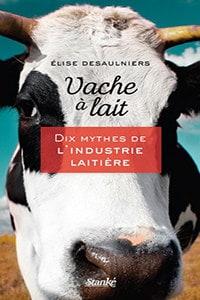 Vache à lait Dix mythes de l'industrie laitière